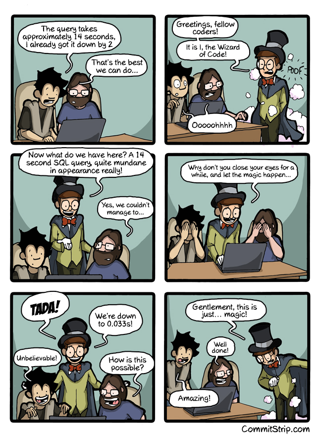 "Be that guy...<br>Image by <a href=""https://www.commitstrip.com/en/2014/08/01/when-i-help-a-rookie-coder-fix-his-queries"">CommitStrip</a>"