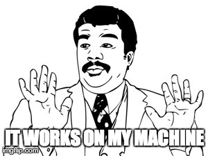 """""""But it works on my machine!"""""""